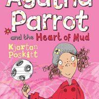 Agatha Parrot And The Heart Of Mud Poskitt Kjartan Mdl